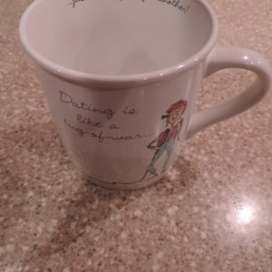 "Coffee Mug "" Dating Is Like …….."""